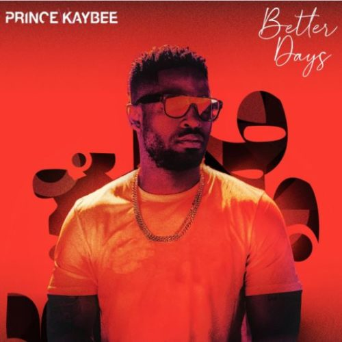 Prince Kaybee - Better Days