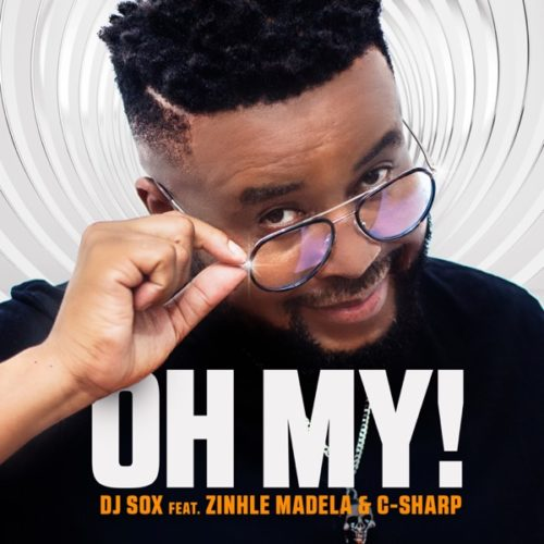 DJ Sox - Oh My! ft. Zinhle Madela & C-Sharp