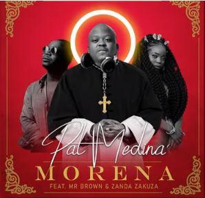 Pat Medina - Morena feat Zanda Zakuza & Mr Brown