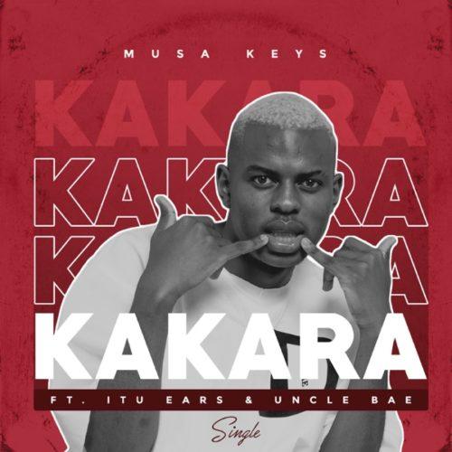 Musa Keys - Kakara ft. Itu Ears & Uncle Bae