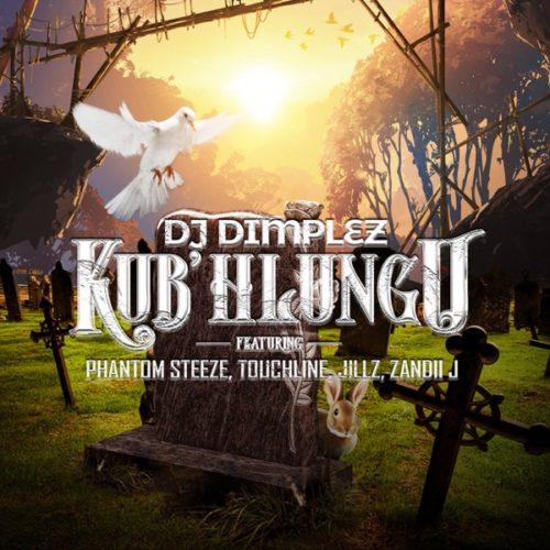DJ Dimplez - Kub'Hlungu ft. Phantom Steeze & Touch Line