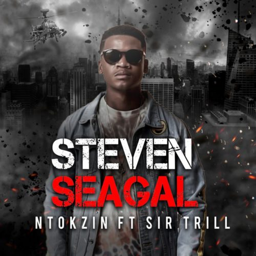 Ntokzin - Steven Seagal ft. Sir Trill