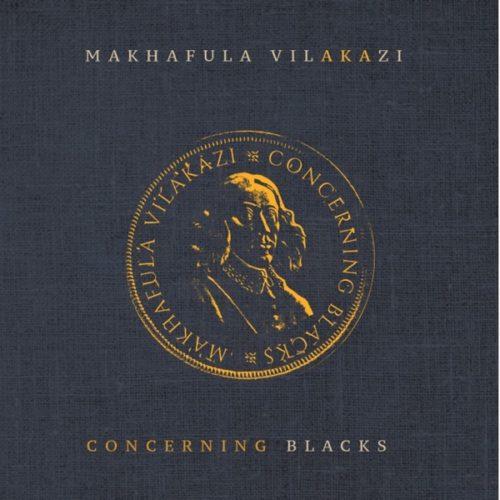 Makhafula Vilakazi - Concerning Blacks - EP