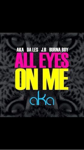 AKA - All Eyes on Me ft. Burna Boy, Da L.E.S & JR
