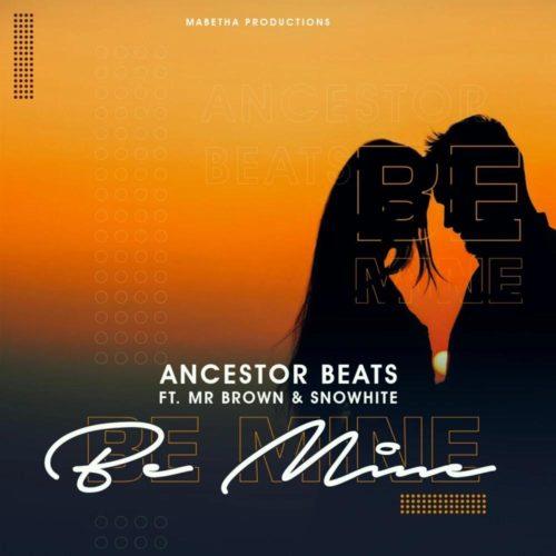 Ancestor Beats – Be Mine ft. Mr Brown & Snowhite