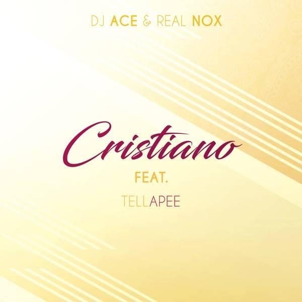 DJ Ace & Real Nox - Cristiano ft. TellaPee