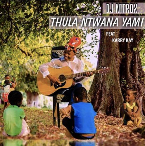 DJ Nitrox - Thula Ntwanayami ft. KarryKay