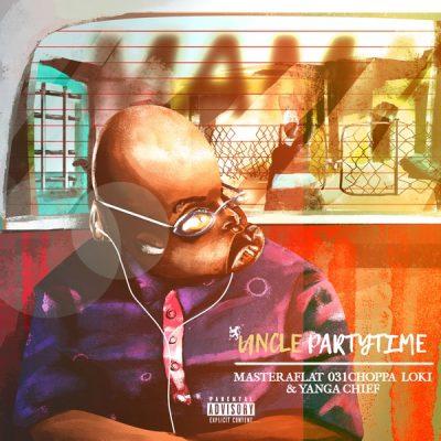 Uncle Partytime – Mama ft. Master a Flat, 031Choppa, Loki & Yanga Chief