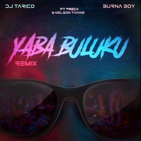 DJ Tarico & Burna Boy - Yaba Buluku (Remix) ft. Preck & Nelson Tivane