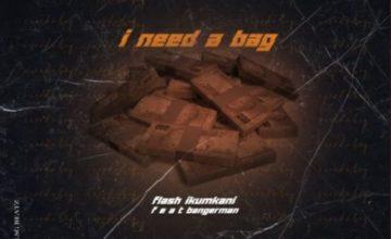 Flash Ikumkani - I need a bag ft. Bangerman
