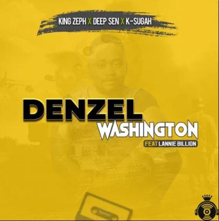 King Zeph, Deep Sen & K-Sugah - Denzel Washington ft. Lannie Billion