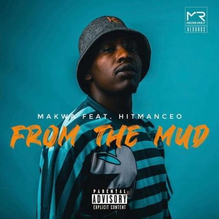 Makwa – From The Mud ft. Hitmanceo