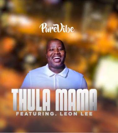 PureVibe - Thula Mama ft. Leon Lee
