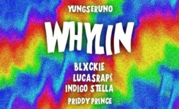 Yungseruno – Whylin ft. Blxckie, LucasRaps, Indigo Stella & Priddy Prince