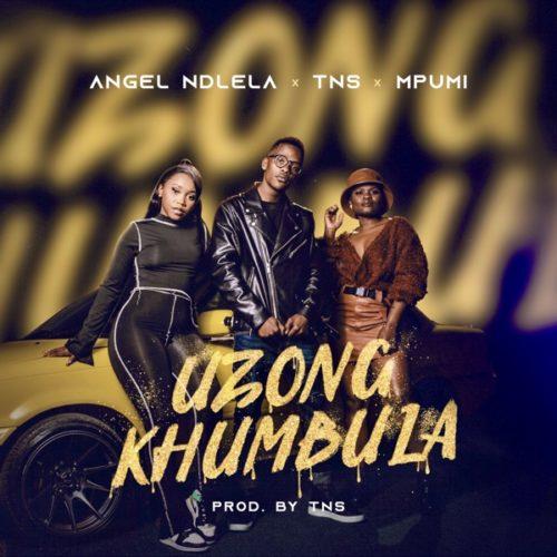 Angel Ndlela - Uzongkhumbula ft. TNS & Mpumi