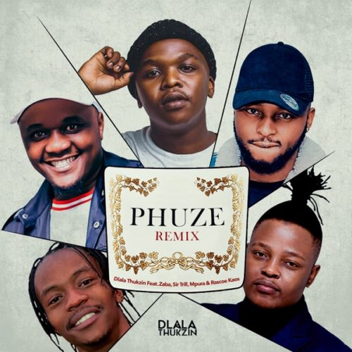 Dlala Thukzin - Phuze (Remix) ft. Zaba, Sir Trill, Mpura & Rascoe Kaos