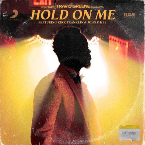 Travis Greene - Hold on Me ft. Kirk Franklin & John P. Kee