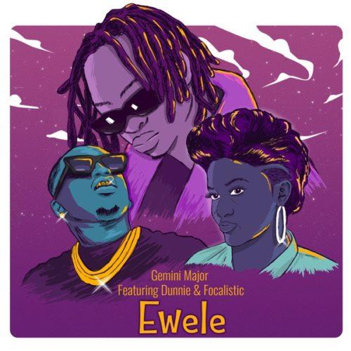 Gemini Major - Ewele ft. Dunnie & Focalistic
