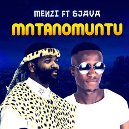 Menzi – Mntanomuntu ft. Sjava