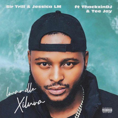 Sir Trill & Jessica LM – Lwandle (Xiluva) ft. ThackzinDJ & Tee Jay