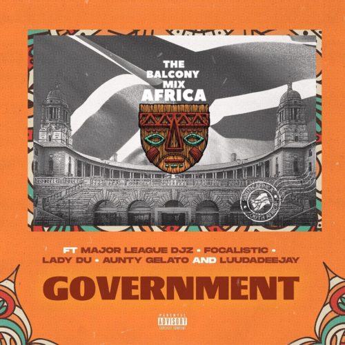 The Balcony Mix Africa – Government ft. Major League, Focalistic, Lady Du, Aunty Gelato & LuuDadeejay  (Leak)