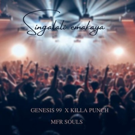 Genesis 99 – Singalali Emakaya ft. MFR Souls & Killa Punch