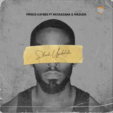 Prince Kaybee - Sbindi Uyabulala ft. Nkosazana & Masuda