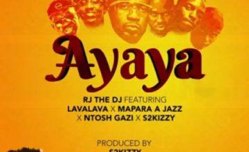 RJ The DJ - Ayaya ft. Mapara A Jazz x Lava Lava x S2Kizzy & Ntosh Gazi