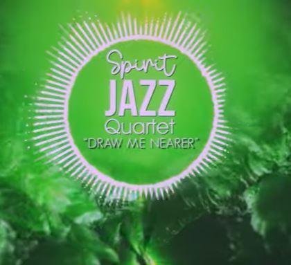 Spirit Of Praise - Spirit Jazz Quartet (Draw Me Nearer)