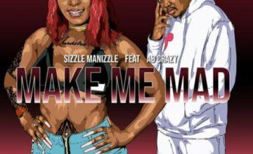 Sizzle Manizzle – Make Me Mad ft. AB Crazy
